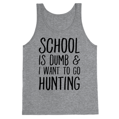 School Is Dumb & I Want To Go Hunting Tank Top