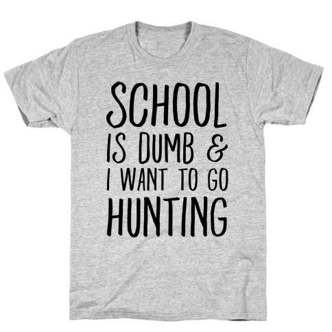 School Is Dumb & I Want To Go Hunting T-Shirt