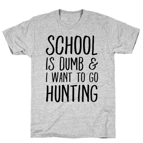 School Is Dumb & I Want To Go Hunting Mens T-Shirt