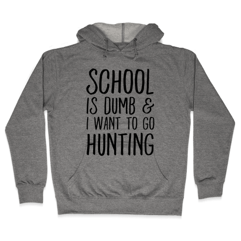 School Is Dumb & I Want To Go Hunting Hooded Sweatshirt