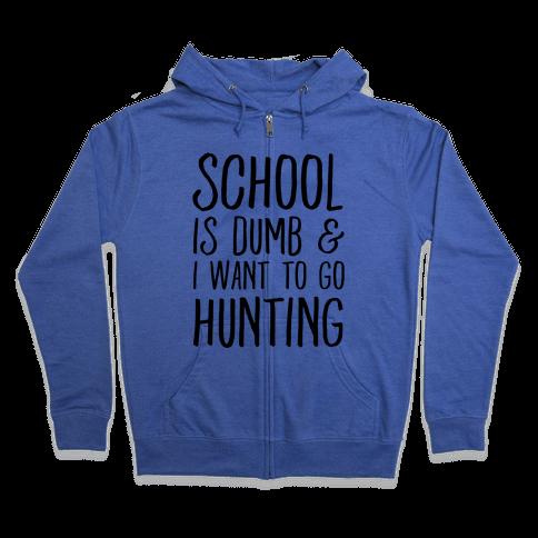 School Is Dumb & I Want To Go Hunting Zip Hoodie