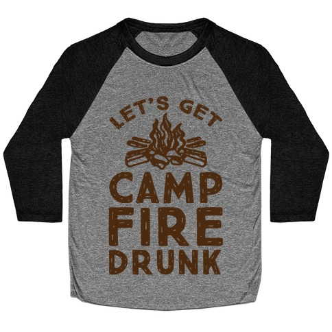 Let's Get Campfire Drunk Baseball Tee