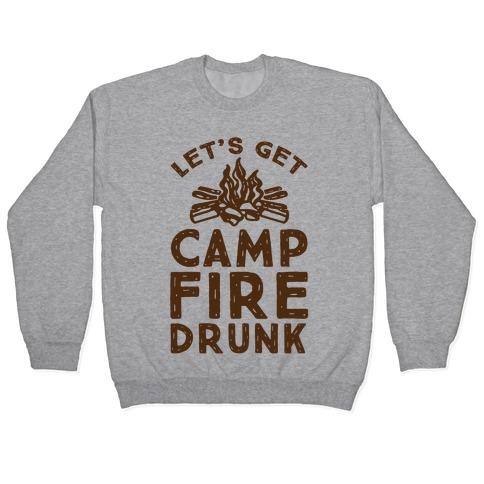 Let's Get Campfire Drunk Pullover
