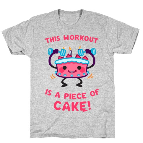 This Workout Is A Piece of Cake T-Shirt