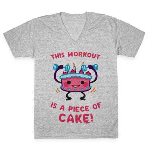 This Workout Is A Piece of Cake V-Neck Tee Shirt