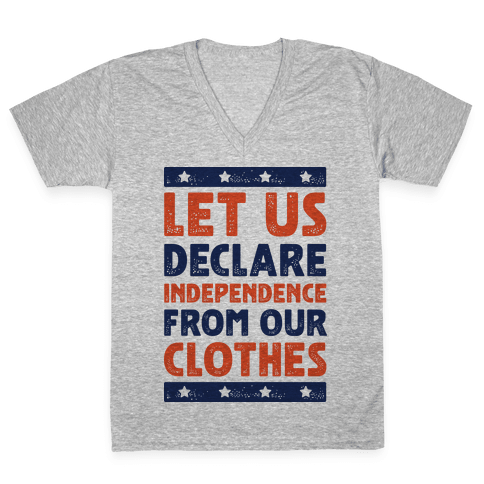 Let Us Declare Independence From Our Clothes V-Neck Tee Shirt