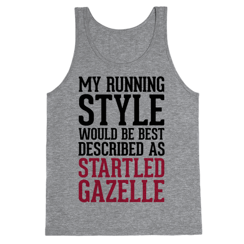 My Running Style Would Be Best Described As Startled Gazelle