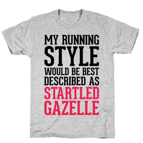 My Running Style Would Be Best Described As Startled Gazelle T-Shirt