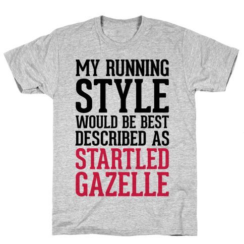 My Running Style Would Be Best Described As Startled Gazelle Mens T-Shirt