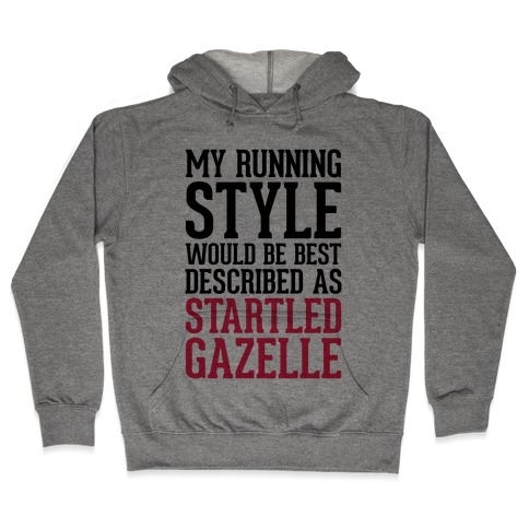 My Running Style Would Be Best Described As Startled Gazelle Hooded Sweatshirt