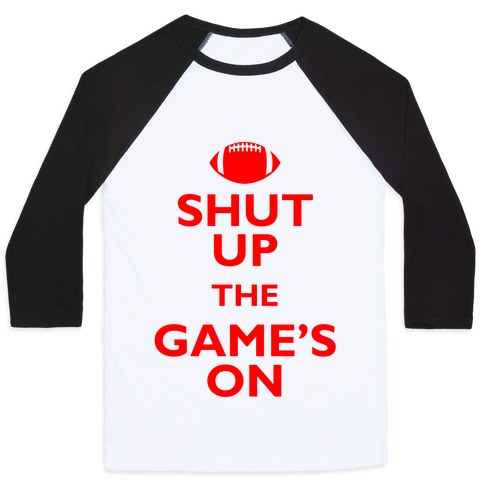 Shut Up The Game's On Baseball Tee
