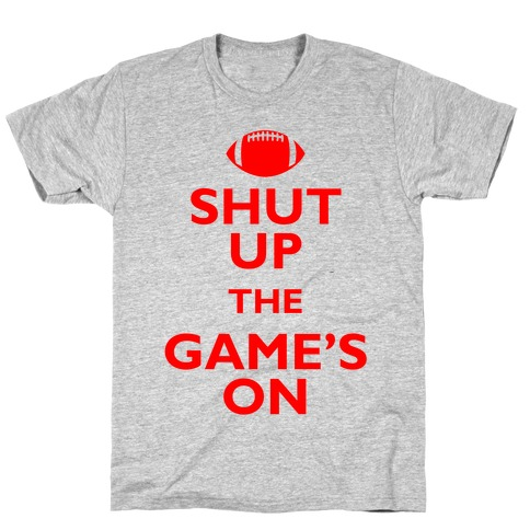 Shut Up The Game's On T-Shirt
