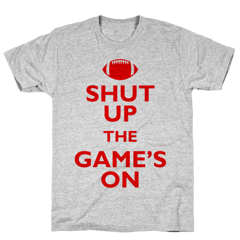Shut Up The Game's On Mens T-Shirt
