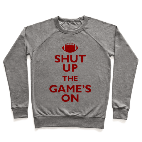 Shut Up The Game's On Pullover