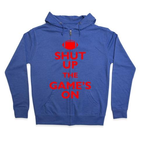 Shut Up The Game's On Zip Hoodie