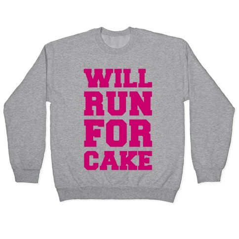 Will Run For Cake Pullover