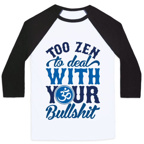 Too Zen To Deal With Your Bullshit Baseball Tee