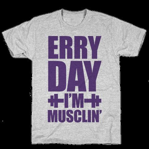 Erry Day I'm Musclin' Mens T-Shirt