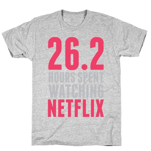 26.2 Hours Spent Watching Netflix T-Shirt