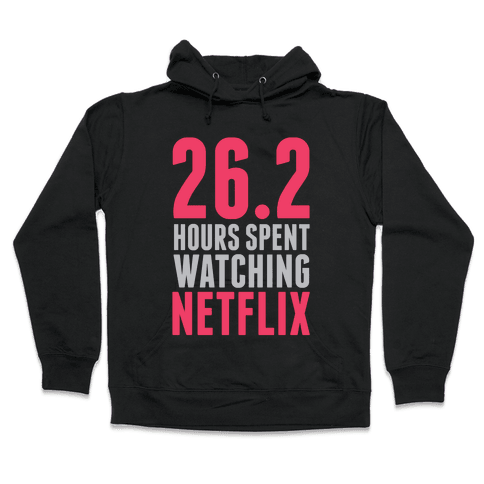 26.2 Hours Spent Watching Netflix Hooded Sweatshirt