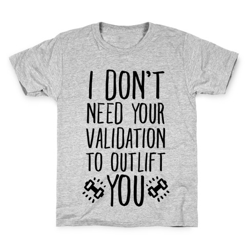 I Don't Need Your Validation to Outlift You Kids T-Shirt