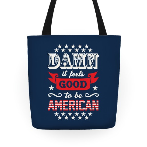 Damn It Feels Good To Be American Tote