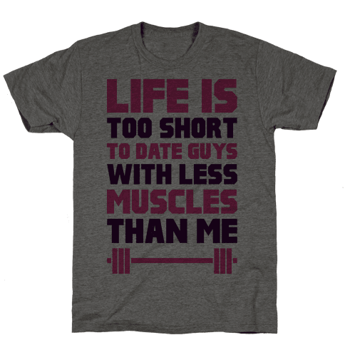 Life Is Too Short To Date Guys With Less Muscles Than Me