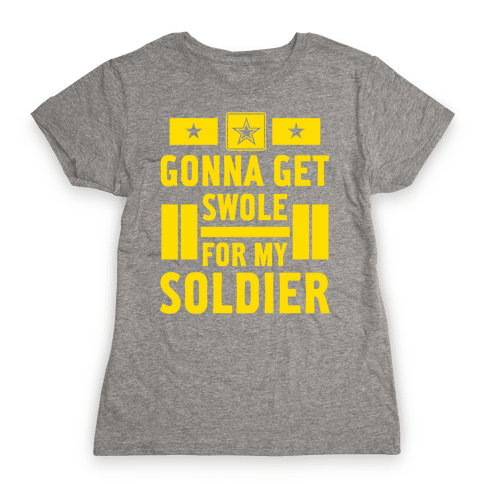 Getting Swole For My Soldier Womens T-Shirt