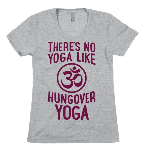 There's No Yoga Like Hungover Yoga Womens T-Shirt