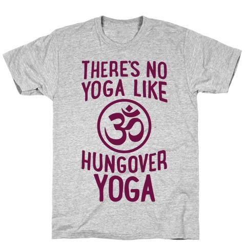 There's No Yoga Like Hungover Yoga Mens/Unisex T-Shirt