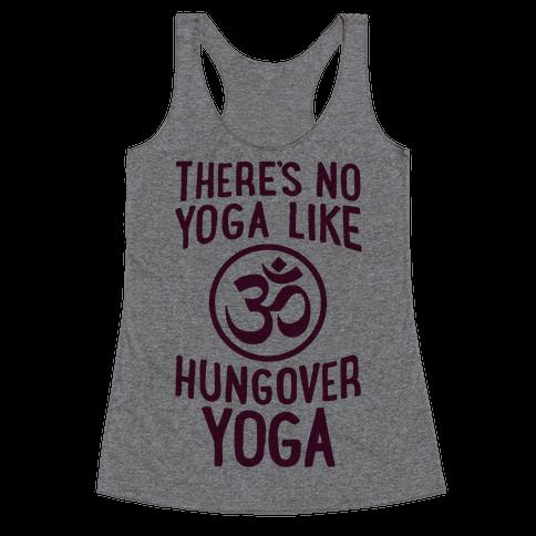 There's No Yoga Like Hungover Yoga Racerback Tank Top