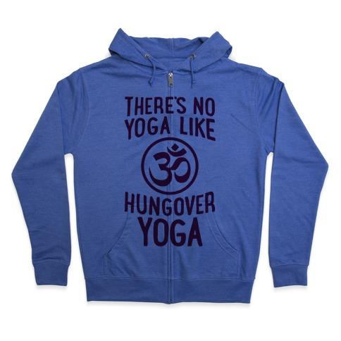 There's No Yoga Like Hungover Yoga Zip Hoodie