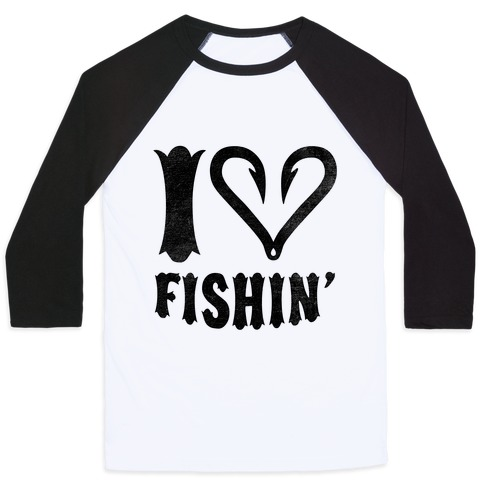 I Love Fishin Baseball Tee