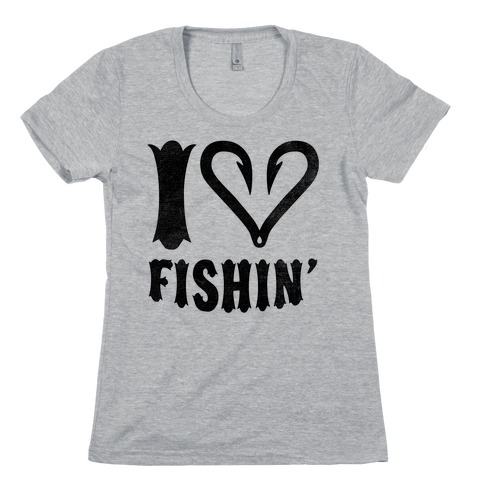 I Love Fishin Womens T-Shirt