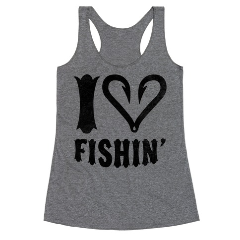 I Love Fishin Racerback Tank Top