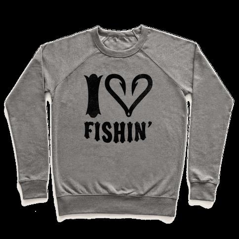 I Love Fishin Pullover