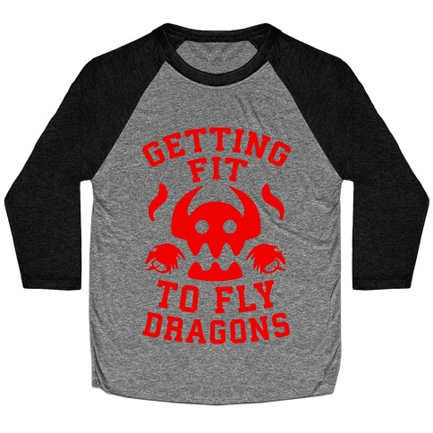 Getting Fit to Fly Dragons Baseball Tee