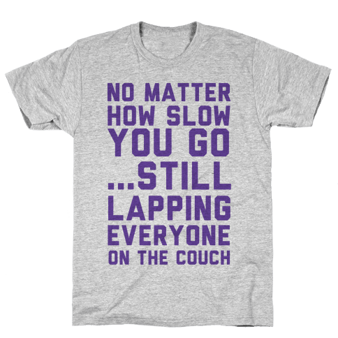 No Matter How Slow Mens T-Shirt