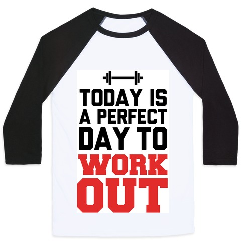 Today Is a Perfect Day to Work Out Baseball Tee