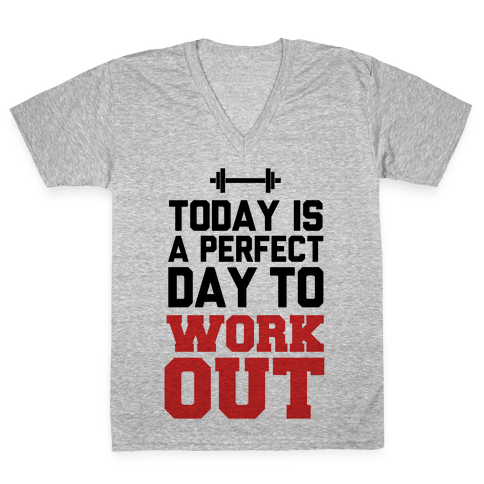 Today Is a Perfect Day to Work Out V-Neck Tee Shirt