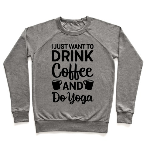 I Just Want To Drink Coffee And Do Yoga Pullover