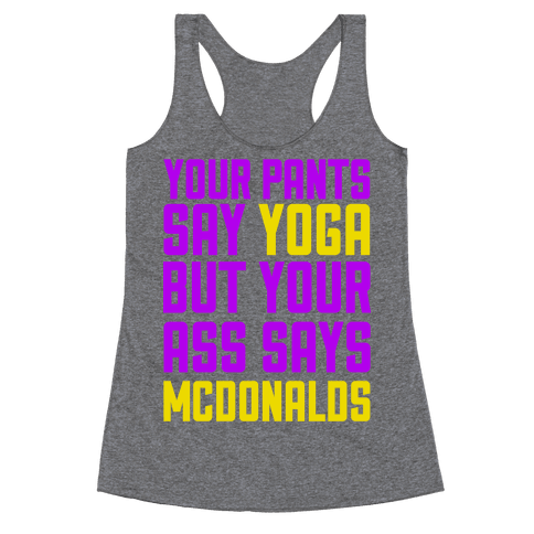 Your Pants Say Yoga But Your Ass Says McDonalds Racerback Tank Top
