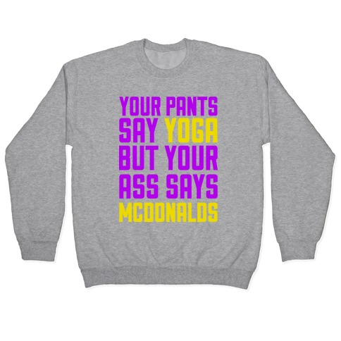 Your Pants Say Yoga But Your Ass Says McDonalds Pullover
