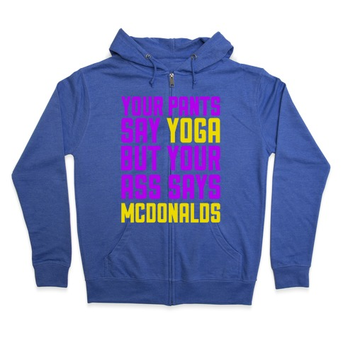Your Pants Say Yoga But Your Ass Says McDonalds Zip Hoodie