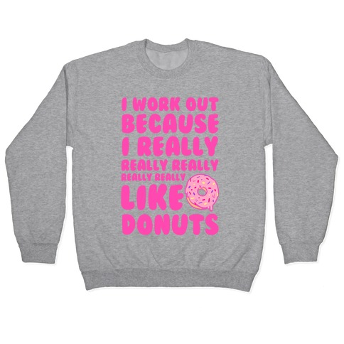 I Workout Because I Really Really Really Like Donuts Pullover