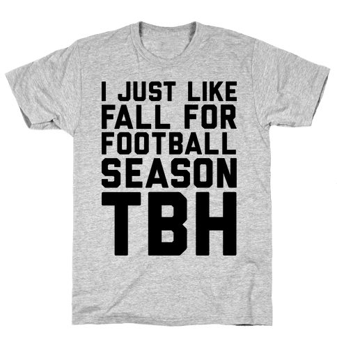 I Just Like Fall for Football Season TBH Mens T-Shirt