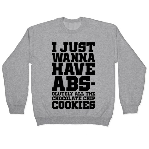 I Just Want Abs-olutely All The Chocolate Chip Cookies Pullover