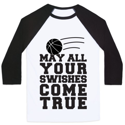 May All Your Swishes Come True Baseball Tee