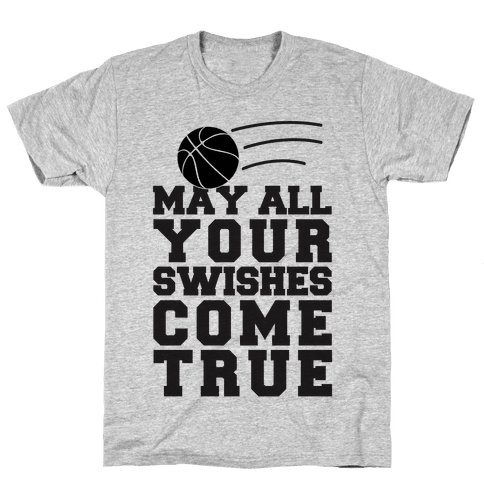 May All Your Swishes Come True Mens T-Shirt