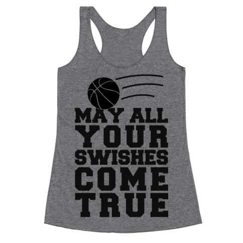 May All Your Swishes Come True Racerback Tank Top